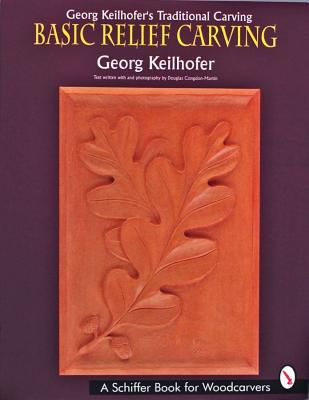 Georg Keilhofer's Traditional Carving By Keilhofer, Georg/ Congdon-Martin, Douglas (PHT)