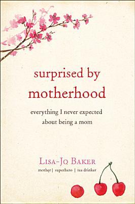 Surprised by Motherhood By Baker, Lisa-jo