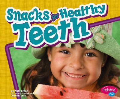 Snacks for Healthy Teeth By Schuh, Mari